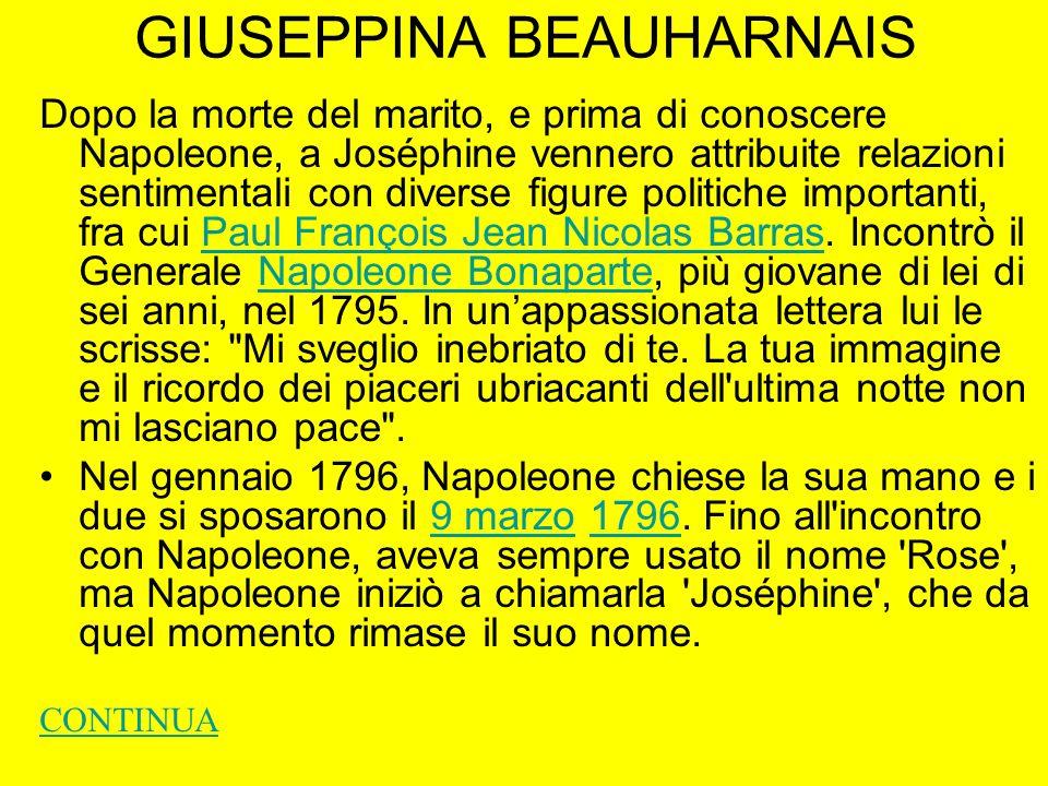 GIUSEPPINA BEAUHARNAIS Dopo la morte del marito, e prima di conoscere Napoleone, a Joséphine vennero attribuite relazioni sentimentali con diverse fig
