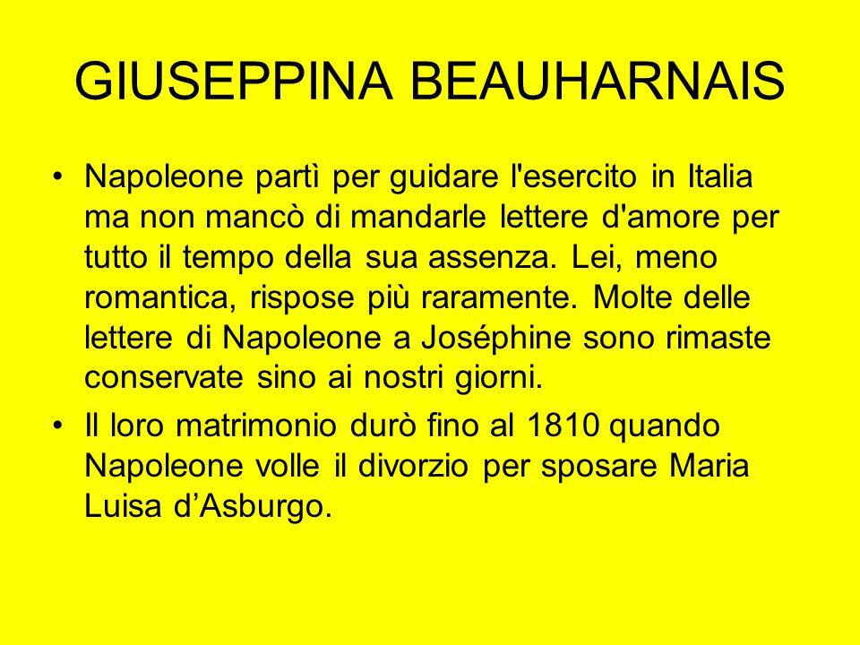 GIUSEPPINA BEAUHARNAIS Napoleone partì per guidare l'esercito in Italia ma non mancò di mandarle lettere d'amore per tutto il tempo della sua assenza.
