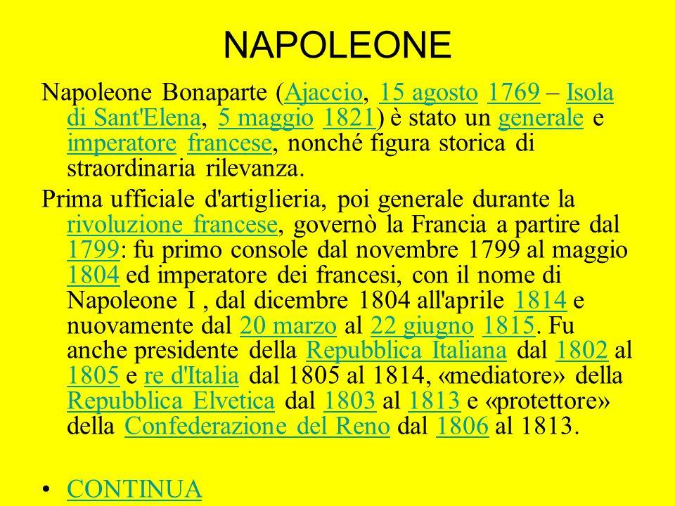 NAPOLEONE Napoleone Bonaparte (Ajaccio, 15 agosto 1769 – Isola di Sant'Elena, 5 maggio 1821) è stato un generale e imperatore francese, nonché figura