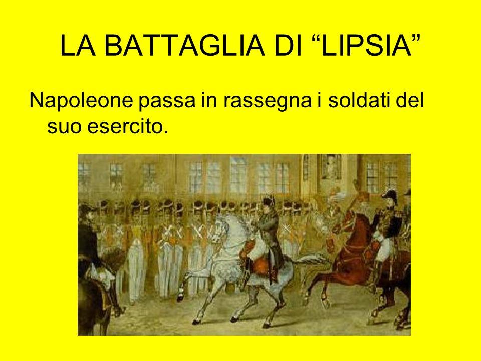 LA BATTAGLIA DI LIPSIA Napoleone passa in rassegna i soldati del suo esercito.