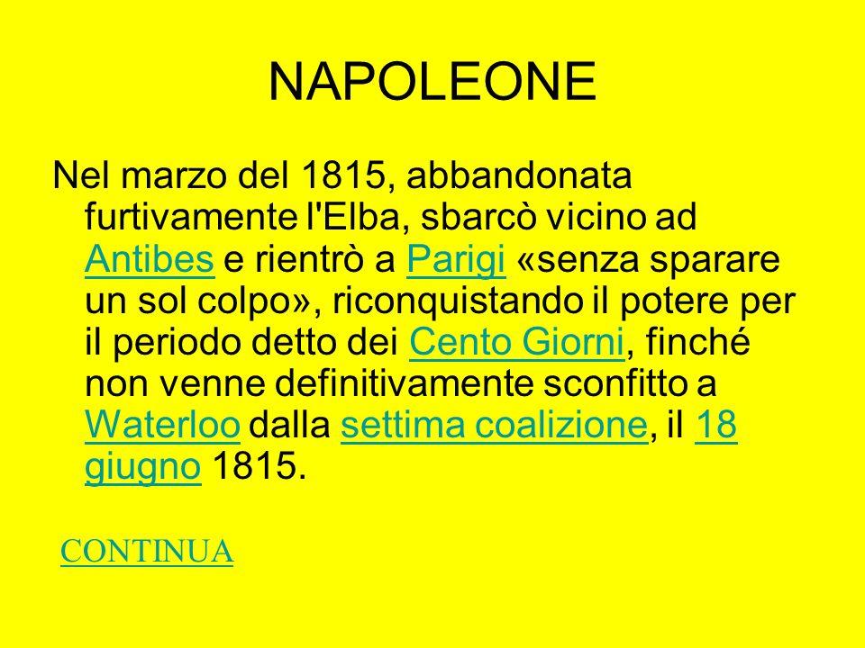 NAPOLEONE Nel marzo del 1815, abbandonata furtivamente l'Elba, sbarcò vicino ad Antibes e rientrò a Parigi «senza sparare un sol colpo», riconquistand