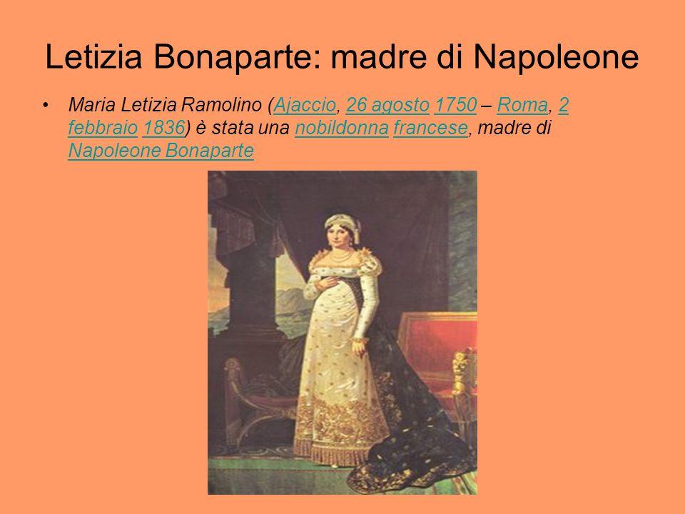Letizia Bonaparte: madre di Napoleone Maria Letizia Ramolino (Ajaccio, 26 agosto 1750 – Roma, 2 febbraio 1836) è stata una nobildonna francese, madre