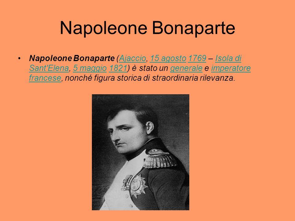 Napoleone Bonaparte (Ajaccio, 15 agosto 1769 – Isola di Sant'Elena, 5 maggio 1821) è stato un generale e imperatore francese, nonché figura storica di
