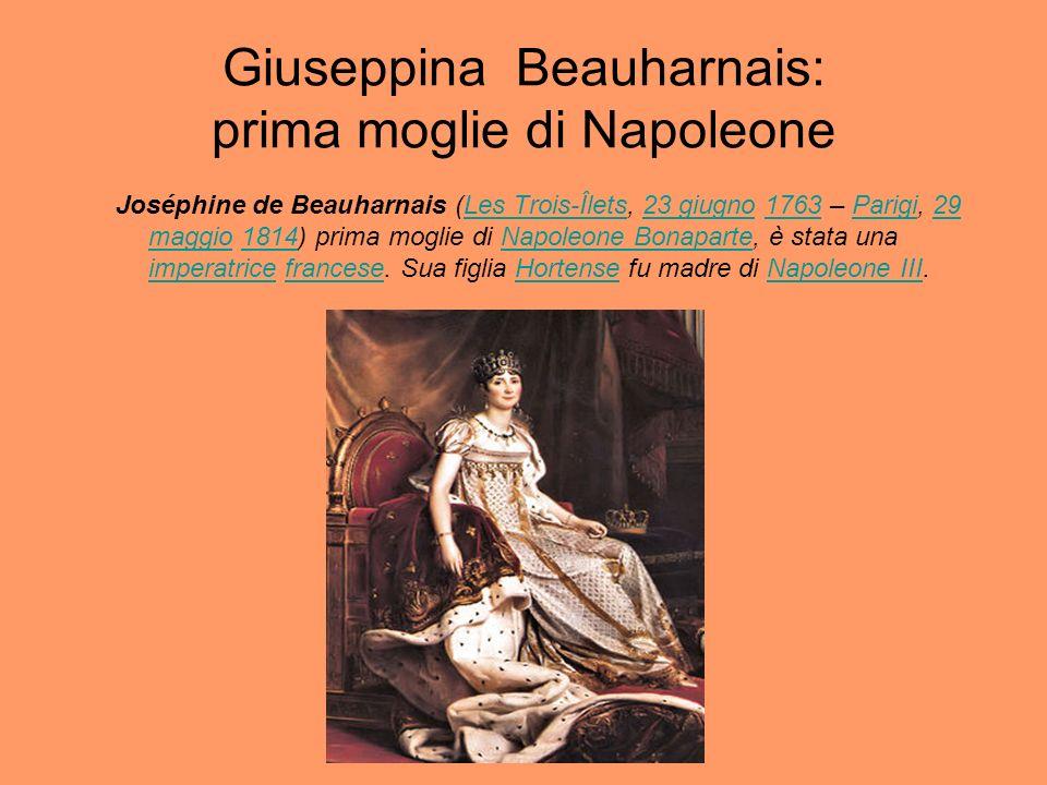 Giuseppina Beauharnais: prima moglie di Napoleone Joséphine de Beauharnais (Les Trois-Îlets, 23 giugno 1763 – Parigi, 29 maggio 1814) prima moglie di