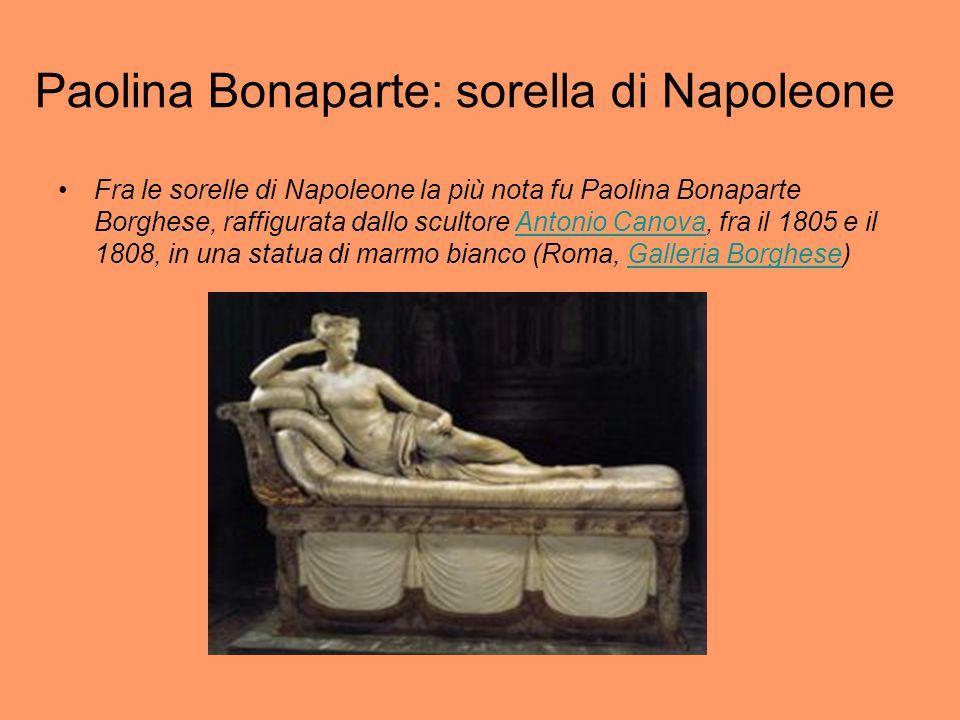 Paolina Bonaparte: sorella di Napoleone Fra le sorelle di Napoleone la più nota fu Paolina Bonaparte Borghese, raffigurata dallo scultore Antonio Cano