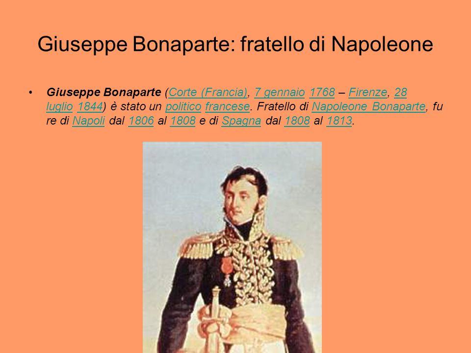 Giuseppe Bonaparte: fratello di Napoleone Giuseppe Bonaparte (Corte (Francia), 7 gennaio 1768 – Firenze, 28 luglio 1844) è stato un politico francese.