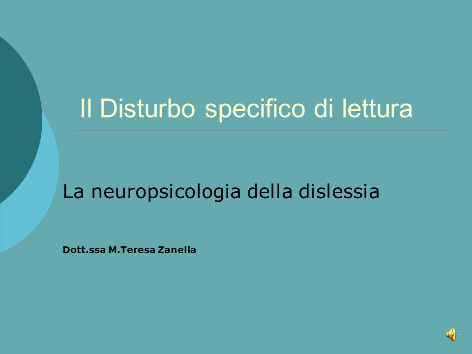 Il MODELLO La neuropsicologia ha prodotto dei modelli che prevedono il frazionamento del processo di lettura in una serie di operazioni cognitive specifiche che vengono effettuate a partire dallanalisi visiva della stringa di lettere fino alla produzione della parola