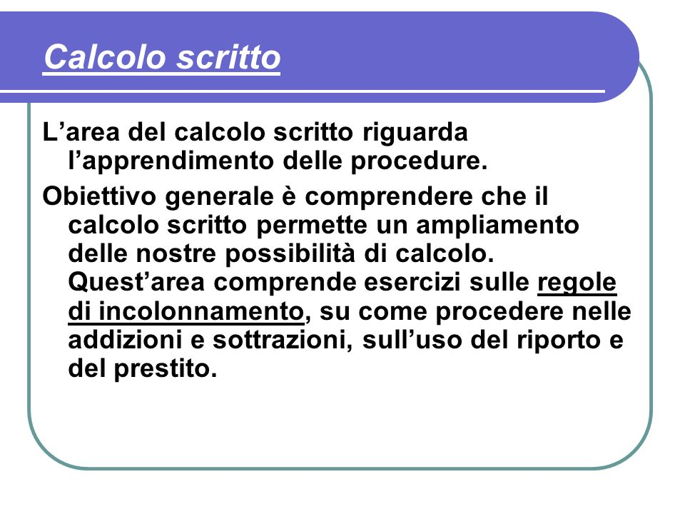 Calcolo scritto Larea del calcolo scritto riguarda lapprendimento delle procedure.