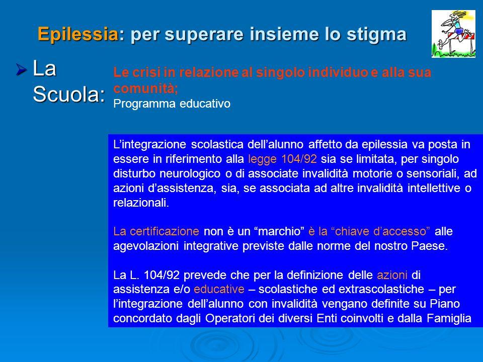 La Scuola: La Scuola: Le crisi in relazione al singolo individuo e alla sua comunità; Programma educativo Epilessia: per superare insieme lo stigma Li
