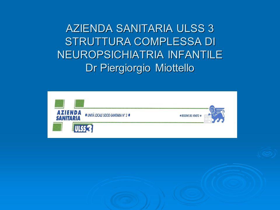 AZIENDA SANITARIA ULSS 3 STRUTTURA COMPLESSA DI NEUROPSICHIATRIA INFANTILE Dr Piergiorgio Miottello