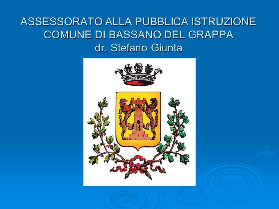 ASSESSORATO ALLA PUBBLICA ISTRUZIONE COMUNE DI BASSANO DEL GRAPPA dr. Stefano Giunta