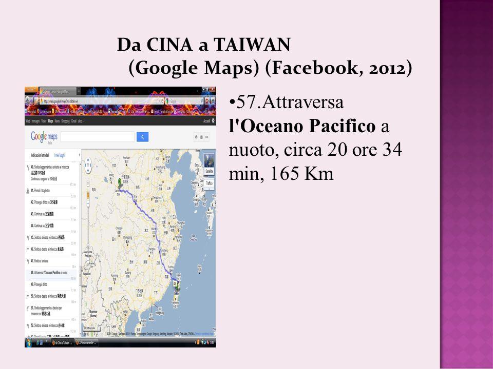 Da CINA a TAIWAN (Google Maps) (Facebook, 2012) 57.Attraversa l Oceano Pacifico a nuoto, circa 20 ore 34 min, 165 Km