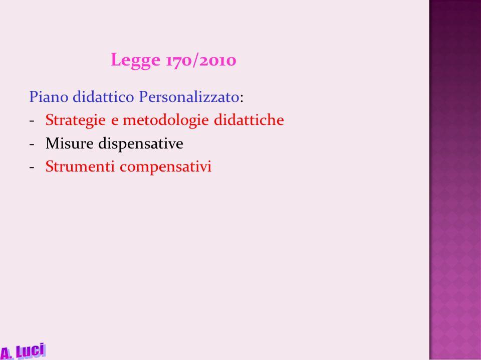 Legge 170/2010 Piano didattico Personalizzato: -Strategie e metodologie didattiche -Misure dispensative -Strumenti compensativi