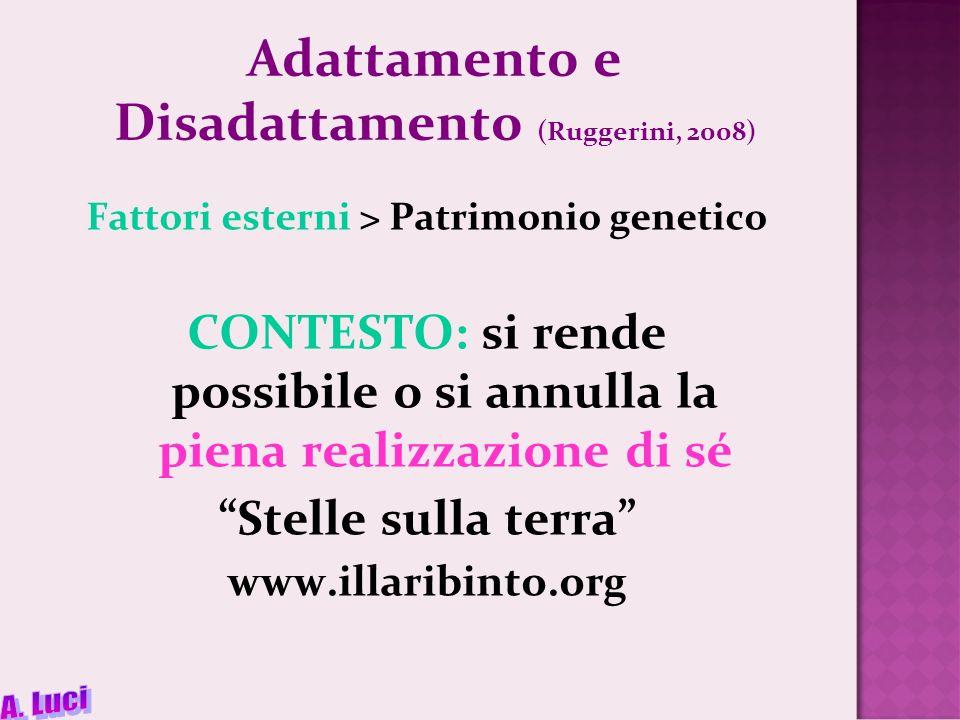 Adattamento e Disadattamento (Ruggerini, 2008) Fattori esterni > Patrimonio genetico CONTESTO: si rende possibile o si annulla la piena realizzazione di sé Stelle sulla terra www.illaribinto.org