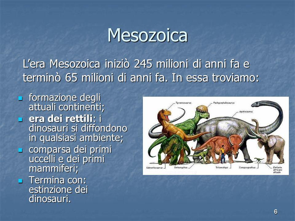 6 Mesozoica formazione degli attuali continenti; formazione degli attuali continenti; era dei rettili: i dinosauri si diffondono in qualsiasi ambiente