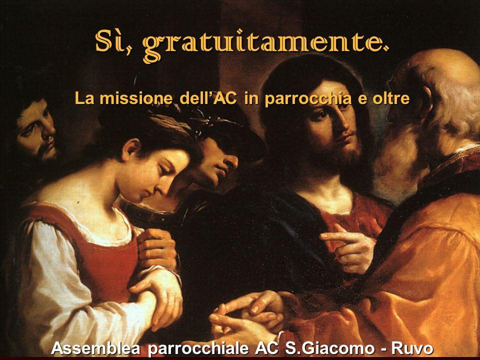 1 Sì, gratuitamente. La missione dellAC in parrocchia e oltre Assemblea parrocchiale AC S.Giacomo - Ruvo