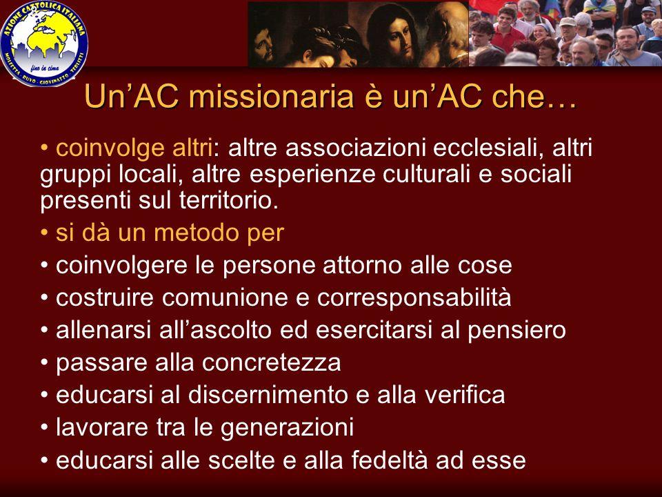 8 UnAC missionaria è unAC che… coinvolge altri: altre associazioni ecclesiali, altri gruppi locali, altre esperienze culturali e sociali presenti sul territorio.