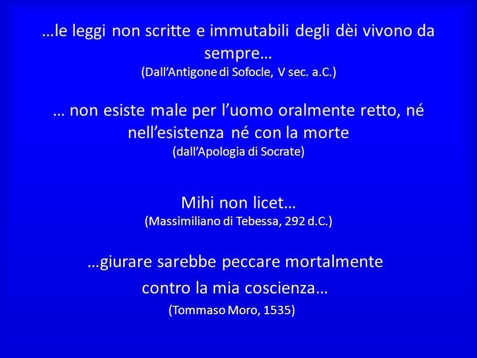 …le leggi non scritte e immutabili degli dèi vivono da sempre… (DallAntigone di Sofocle, V sec. a.C.) … non esiste male per luomo oralmente retto, né