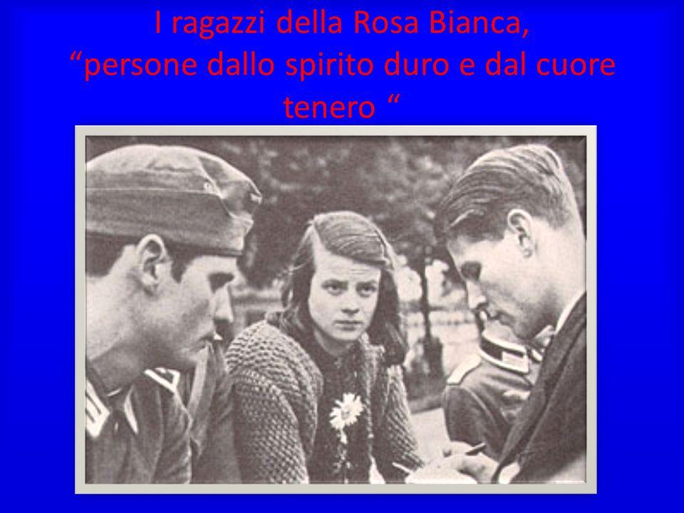 I ragazzi della Rosa Bianca, persone dallo spirito duro e dal cuore tenero