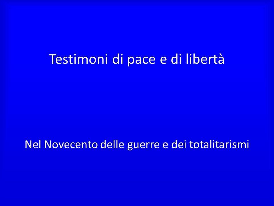 Testimoni di pace e di libertà Nel Novecento delle guerre e dei totalitarismi