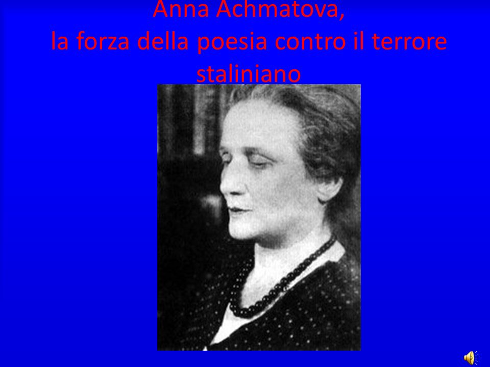 Anna Achmatova, la forza della poesia contro il terrore staliniano