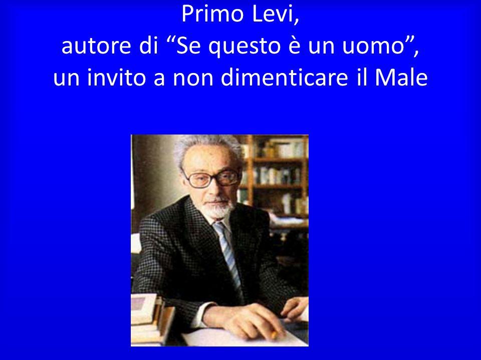 Primo Levi, autore di Se questo è un uomo, un invito a non dimenticare il Male