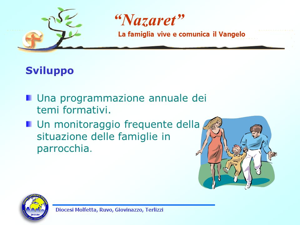 Nazaret La famiglia vive e comunica il Vangelo Diocesi Molfetta, Ruvo, Giovinazzo, Terlizzi Possibili iniziative Gruppi famiglia per sostenere la fede nella vita di coppia e di famiglia.