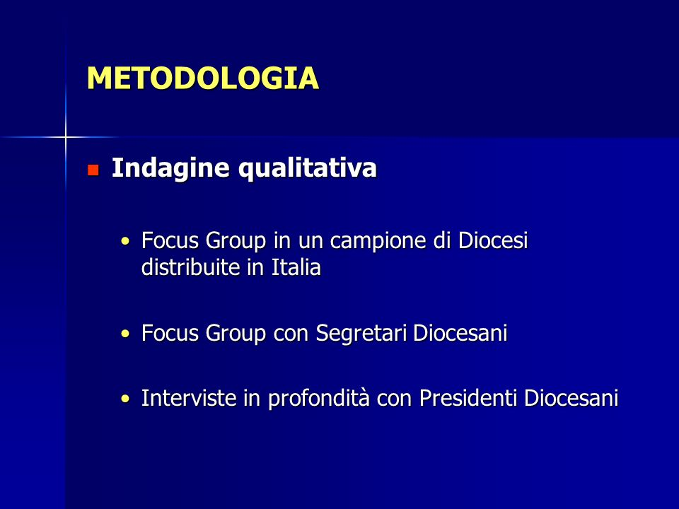 METODOLOGIA Indagine qualitativa Focus Group in un campione di Diocesi distribuite in Italia Focus Group con Segretari Diocesani Interviste in profondità con Presidenti Diocesani