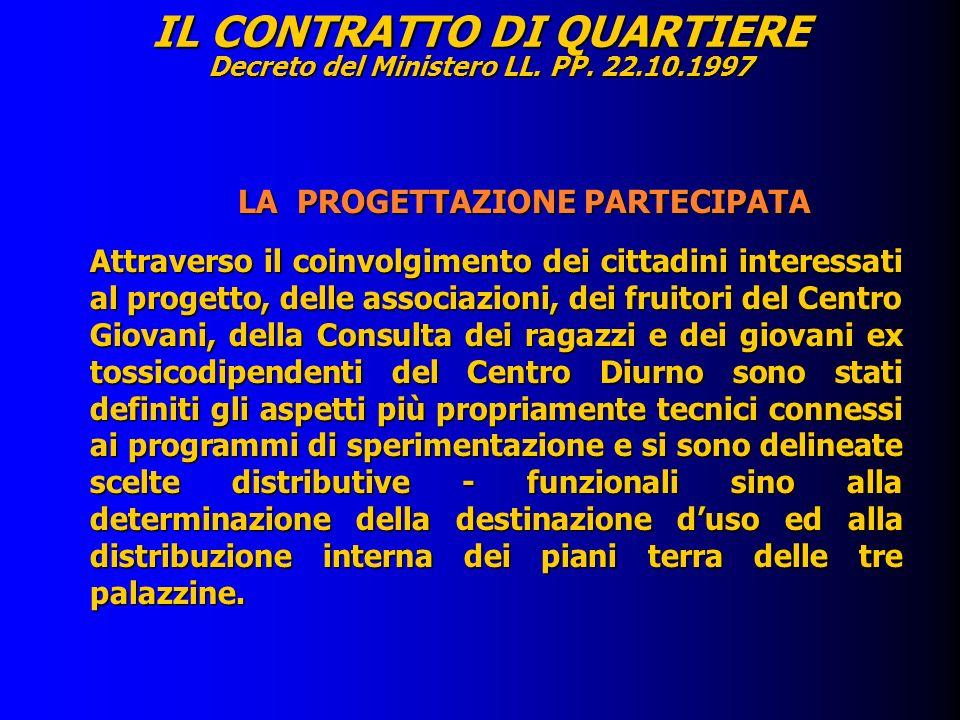 IL CONTRATTO DI QUARTIERE Decreto del Ministero LL. PP. 22.10.1997 LA PROGETTAZIONE PARTECIPATA LA PROGETTAZIONE PARTECIPATA Attraverso il coinvolgime