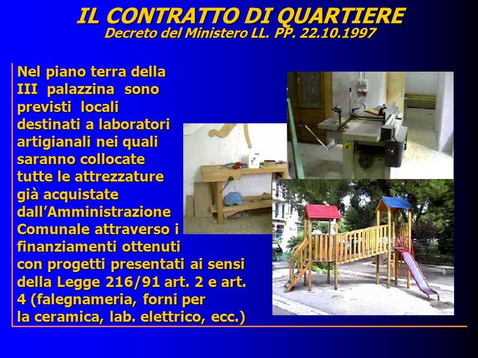 Nel piano terra della III palazzina sono previsti locali destinati a laboratori artigianali nei quali saranno collocate tutte le attrezzature già acqu