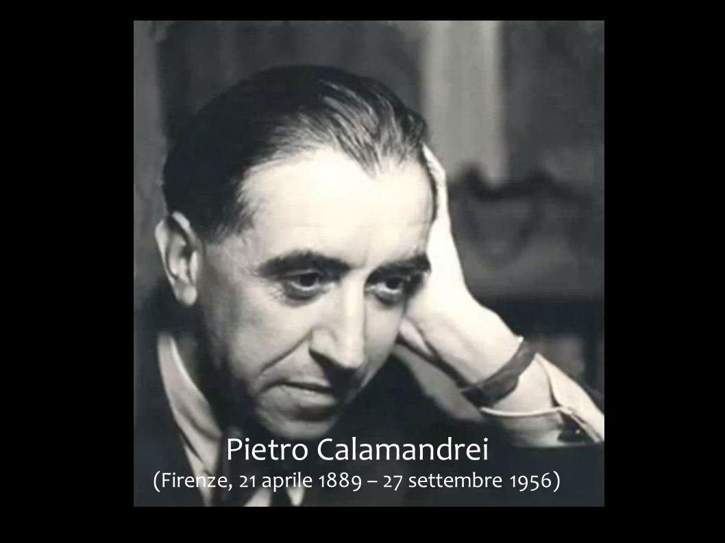 Pietro Calamandrei (Firenze, 21 aprile 1889 – 27 settembre 1956)