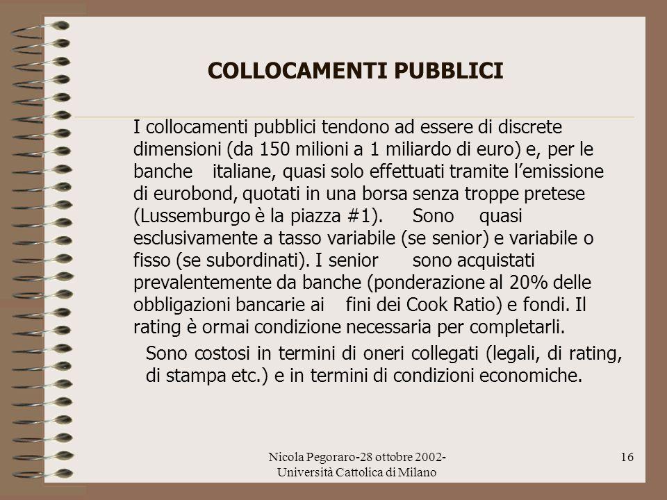 Nicola Pegoraro-28 ottobre 2002- Università Cattolica di Milano 16 COLLOCAMENTI PUBBLICI I collocamenti pubblici tendono ad essere di discrete dimensi