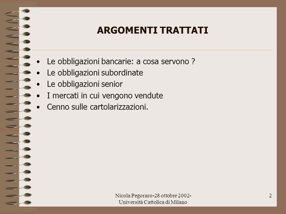 Nicola Pegoraro-28 ottobre 2002- Università Cattolica di Milano 2 ARGOMENTI TRATTATI Le obbligazioni bancarie: a cosa servono ? Le obbligazioni subord