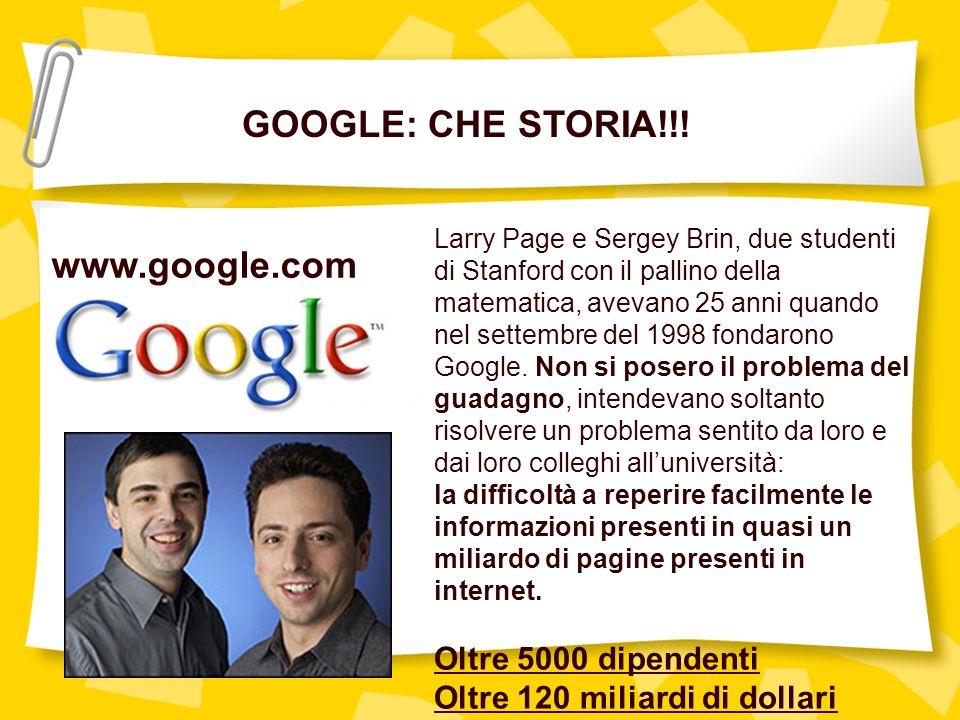 GOOGLE: CHE STORIA!!! www.google.com Larry Page e Sergey Brin, due studenti di Stanford con il pallino della matematica, avevano 25 anni quando nel se