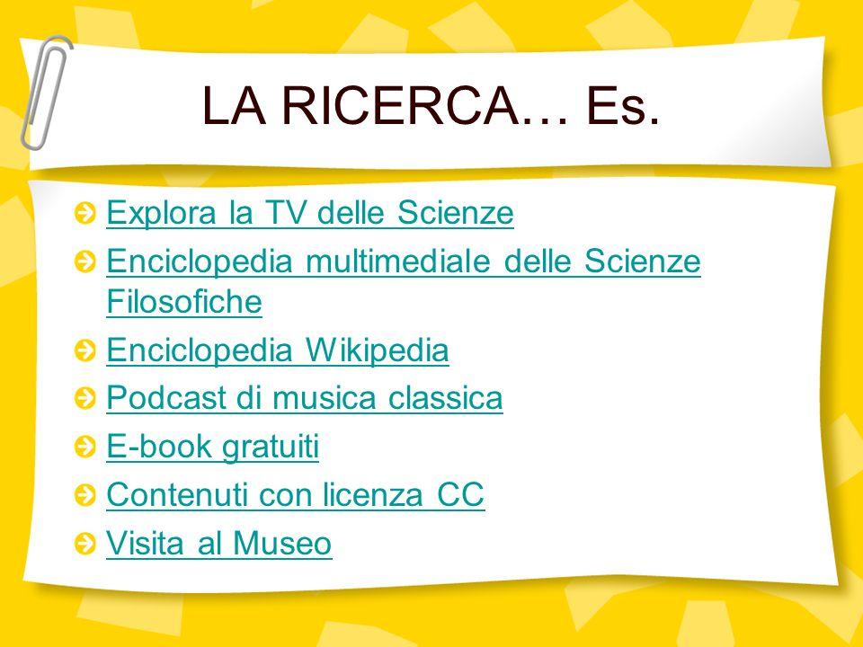 LA RICERCA… Es. Explora la TV delle Scienze Enciclopedia multimediale delle Scienze Filosofiche Enciclopedia Wikipedia Podcast di musica classica E-bo