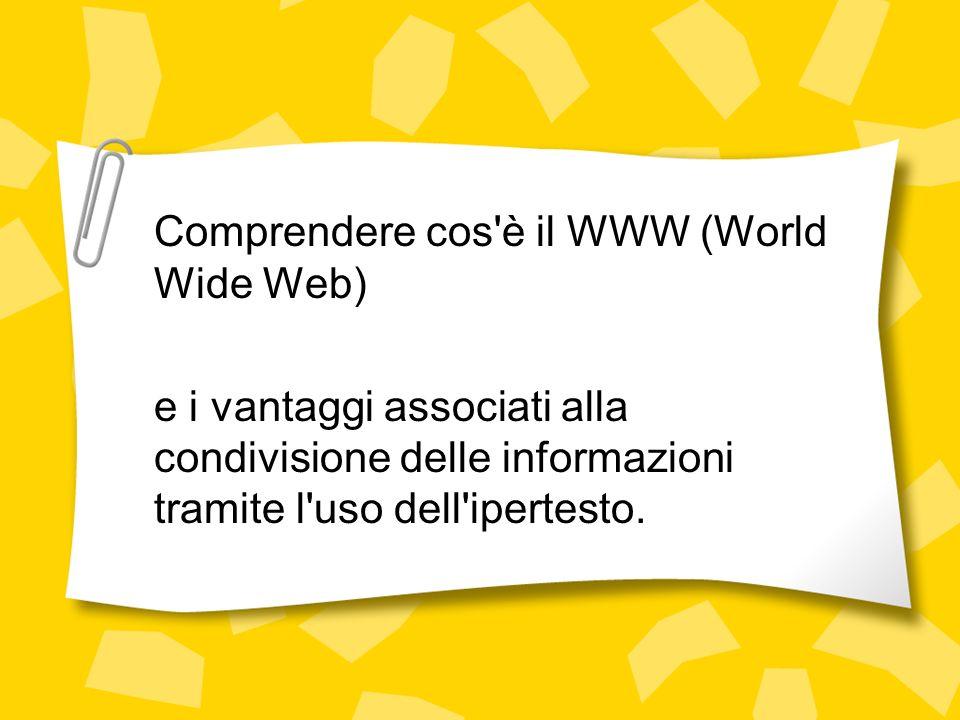 Comprendere cos è il WWW (World Wide Web) e i vantaggi associati alla condivisione delle informazioni tramite l uso dell ipertesto.