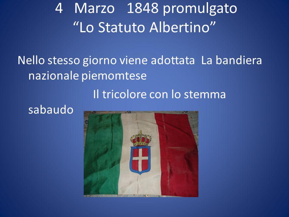 4 Marzo 1848 promulgato Lo Statuto Albertino Nello stesso giorno viene adottata La bandiera nazionale piemomtese Il tricolore con lo stemma sabaudo