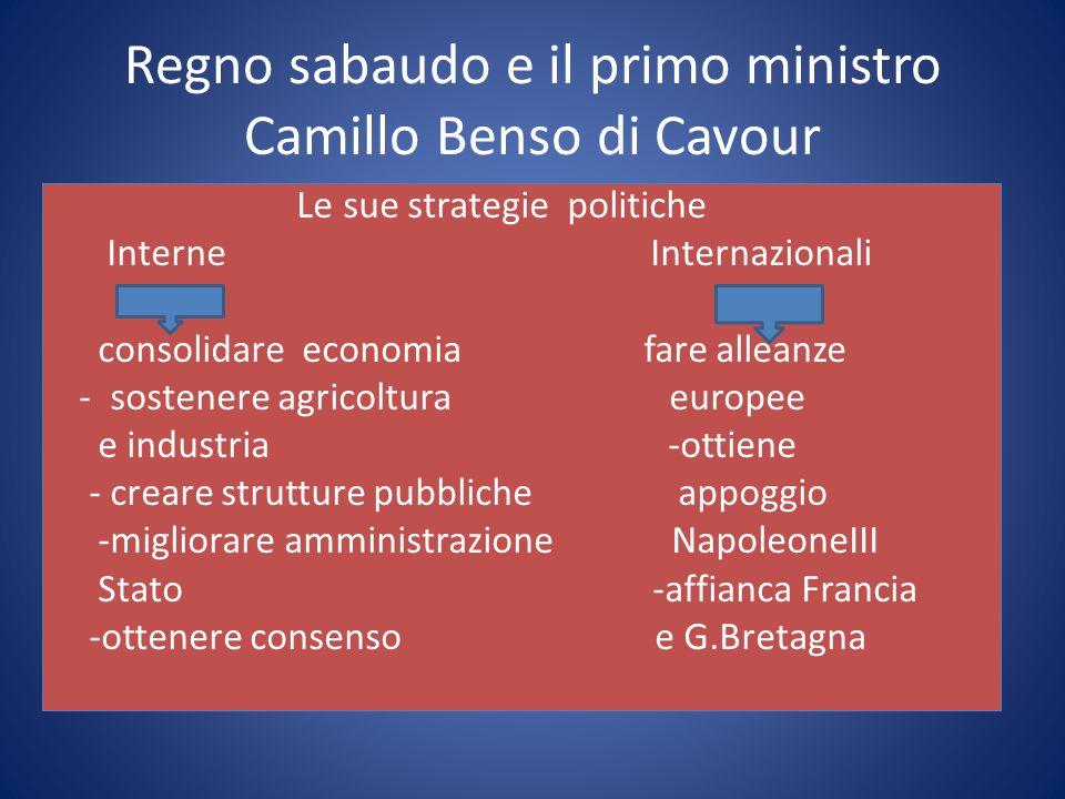 Regno sabaudo e il primo ministro Camillo Benso di Cavour Le sue strategie politiche Interne Internazionali consolidare economia fare alleanze - soste