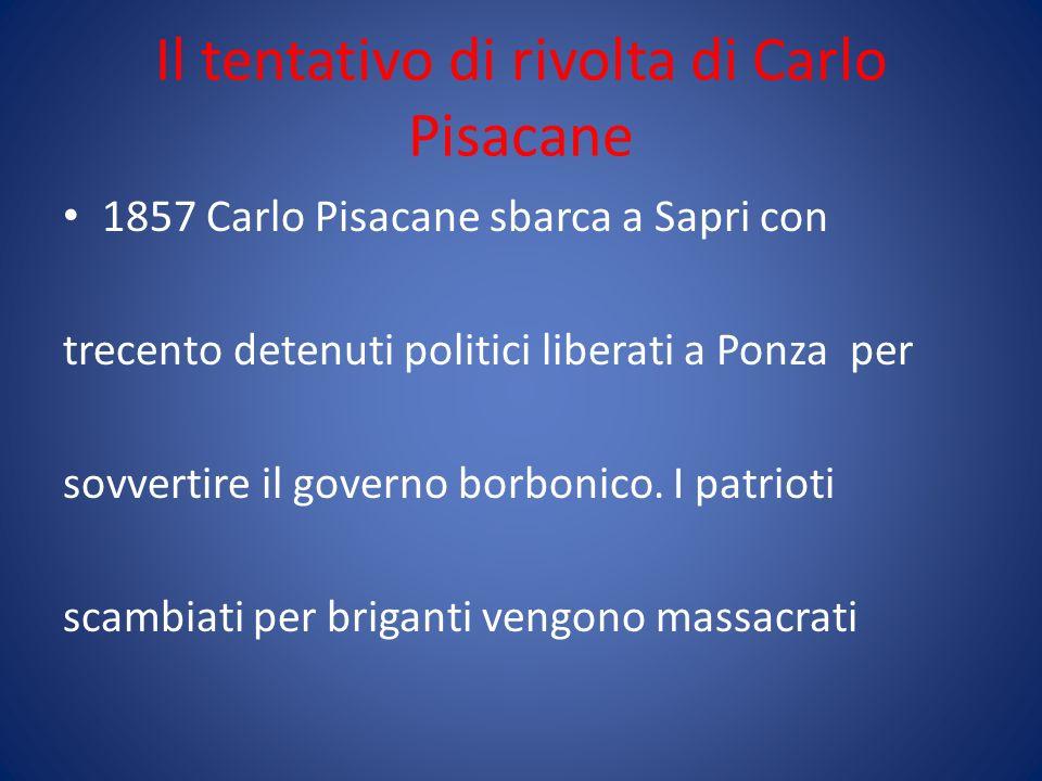 Il tentativo di rivolta di Carlo Pisacane 1857 Carlo Pisacane sbarca a Sapri con trecento detenuti politici liberati a Ponza per sovvertire il governo