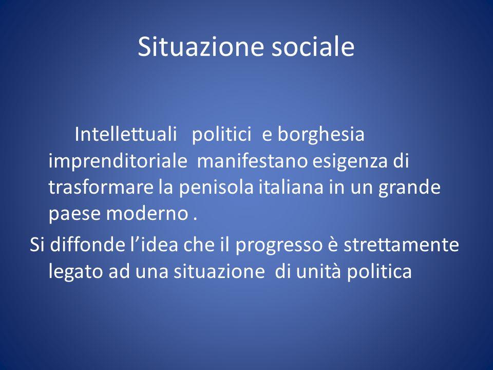Situazione sociale Intellettuali politici e borghesia imprenditoriale manifestano esigenza di trasformare la penisola italiana in un grande paese mode