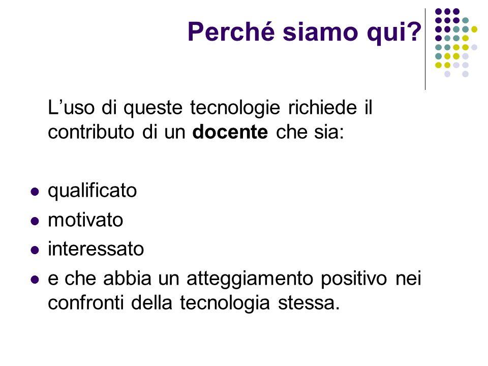 Luso di queste tecnologie richiede il contributo di un docente che sia: qualificato motivato interessato e che abbia un atteggiamento positivo nei con