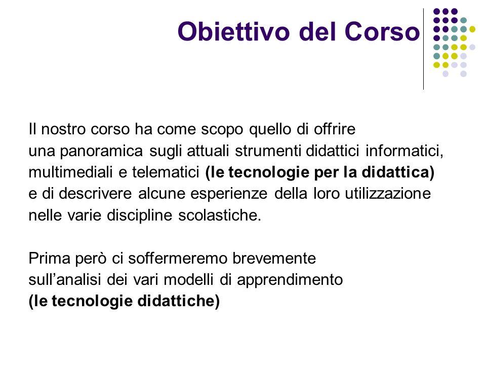 Obiettivo del Corso Il nostro corso ha come scopo quello di offrire una panoramica sugli attuali strumenti didattici informatici, multimediali e telem