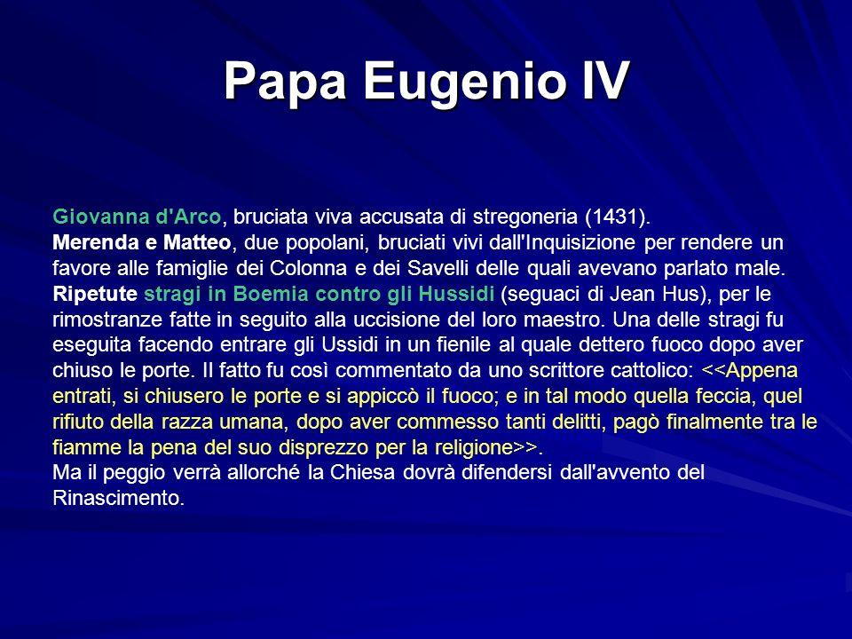Papa Eugenio IV Giovanna d'Arco, bruciata viva accusata di stregoneria (1431). Merenda e Matteo, due popolani, bruciati vivi dall'Inquisizione per ren