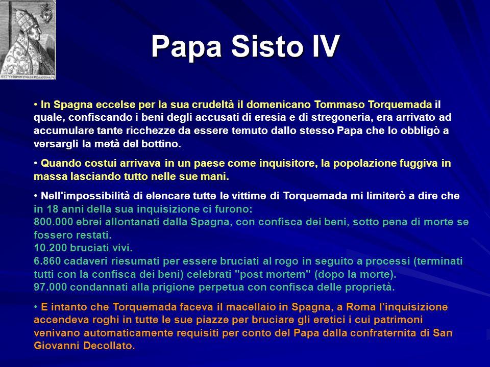 Papa Sisto IV In Spagna eccelse per la sua crudeltà il domenicano Tommaso Torquemada il quale, confiscando i beni degli accusati di eresia e di strego