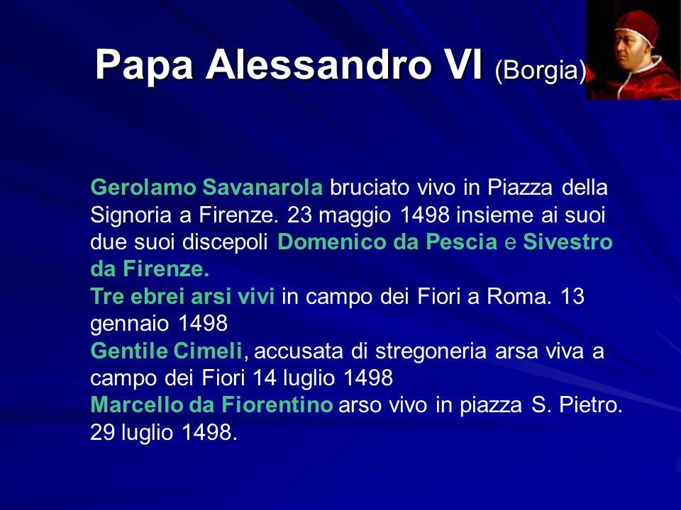 Papa Alessandro VI (Borgia) Gerolamo Savanarola bruciato vivo in Piazza della Signoria a Firenze.