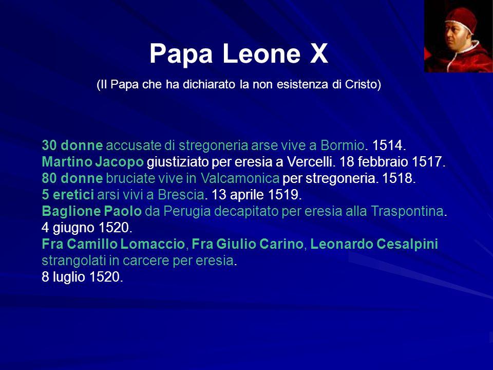 Papa Leone X (Il Papa che ha dichiarato la non esistenza di Cristo) 30 donne accusate di stregoneria arse vive a Bormio. 1514. Martino Jacopo giustizi