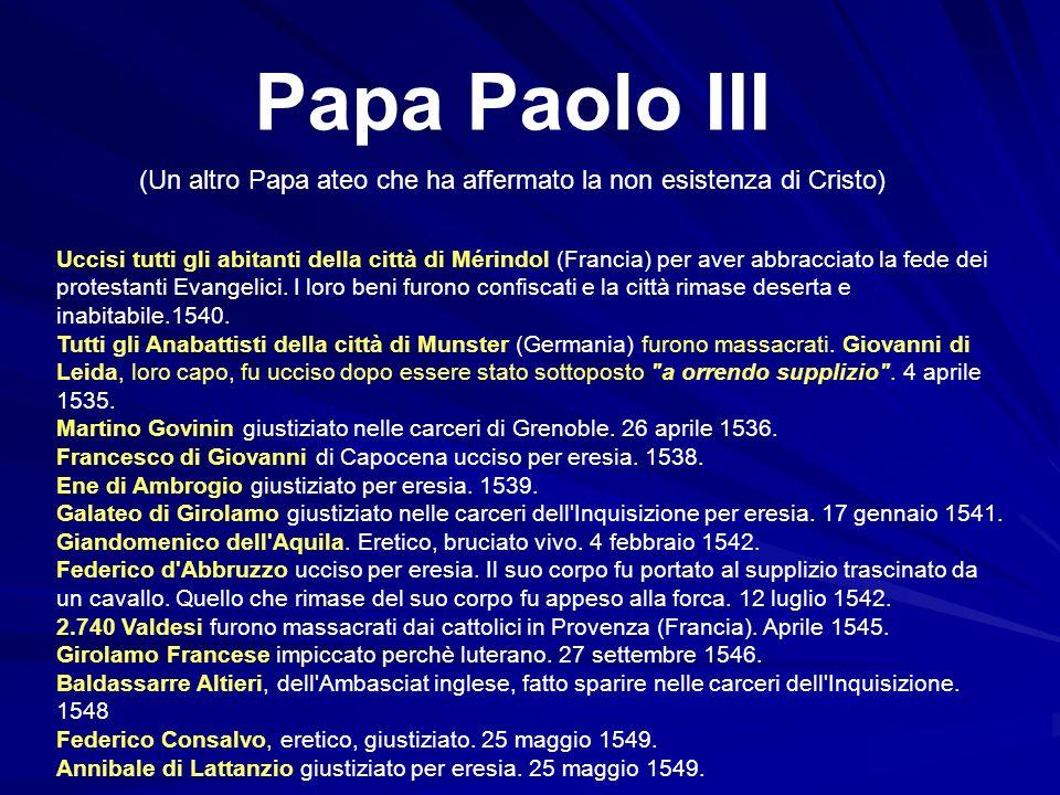 Papa Paolo III (Un altro Papa ateo che ha affermato la non esistenza di Cristo) Uccisi tutti gli abitanti della città di Mérindol (Francia) per aver a