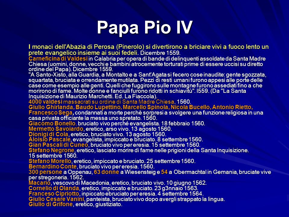 Papa Pio IV I monaci dell'Abazia di Perosa (Pinerolo) si divertirono a briciare vivi a fuoco lento un prete evangelico insieme ai suoi fedeli. Dicembr