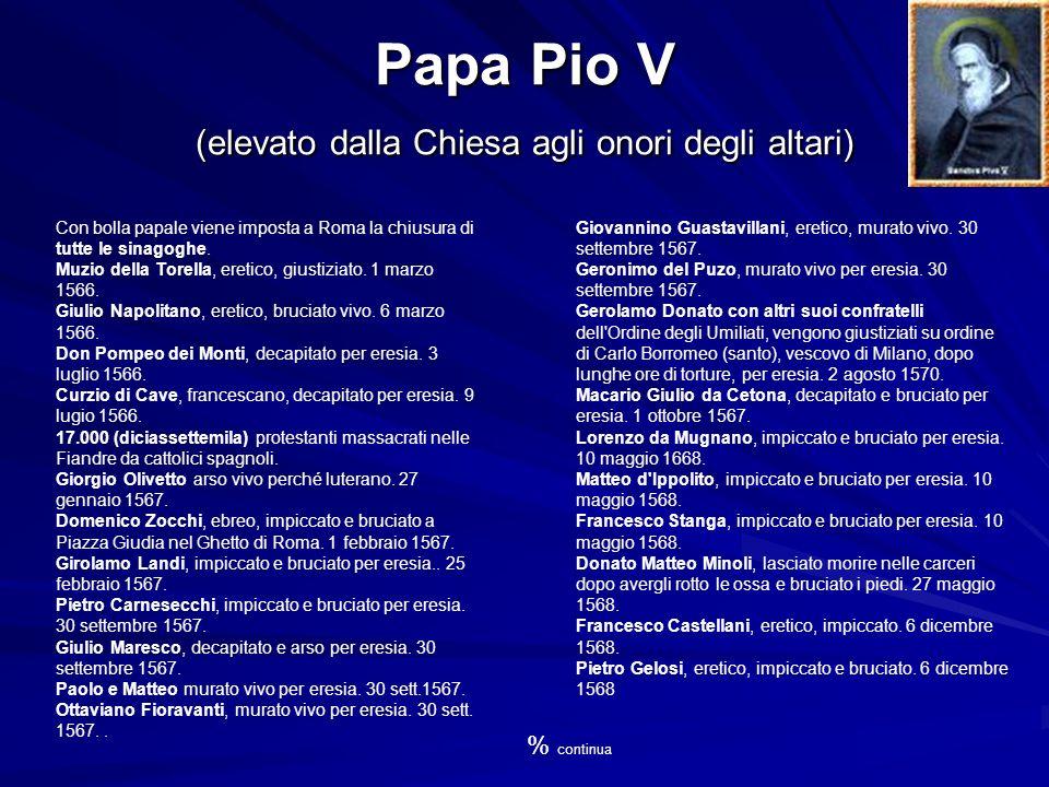 Papa Pio V (elevato dalla Chiesa agli onori degli altari) Con bolla papale viene imposta a Roma la chiusura di tutte le sinagoghe.