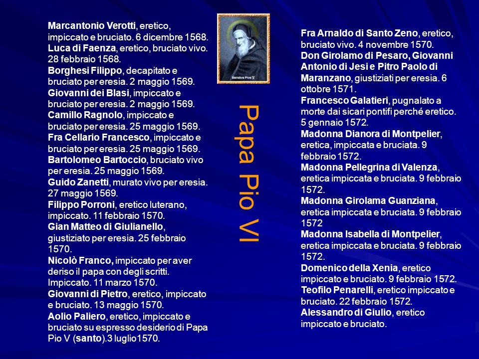Marcantonio Verotti, eretico, impiccato e bruciato. 6 dicembre 1568. Luca di Faenza, eretico, bruciato vivo. 28 febbraio 1568. Borghesi Filippo, decap